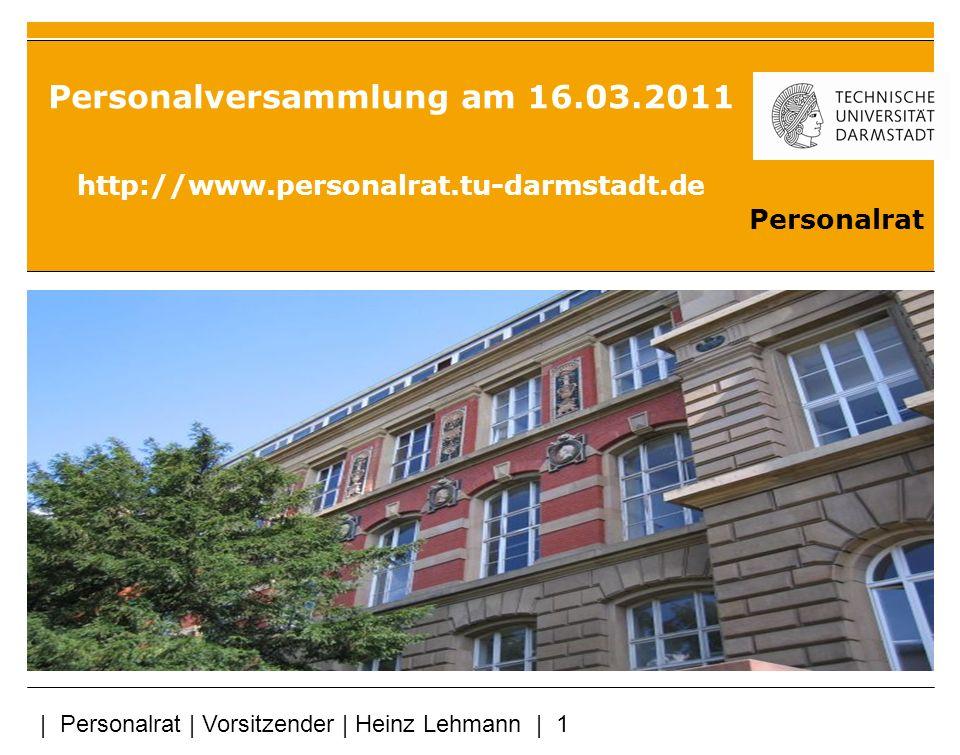   Personalrat   Vorsitzender   Heinz Lehmann   2 Homepage des Personalrates http://www.personalrat.tu-darmstadt.de