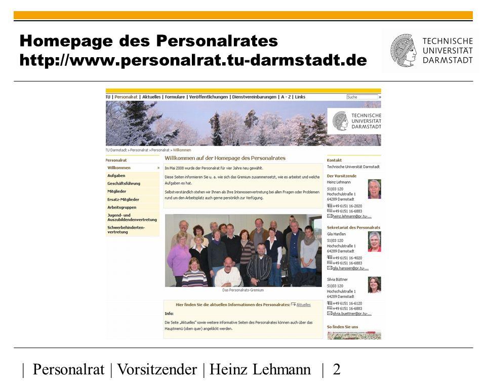 | Personalrat | Vorsitzender | Heinz Lehmann | 2 Homepage des Personalrates http://www.personalrat.tu-darmstadt.de