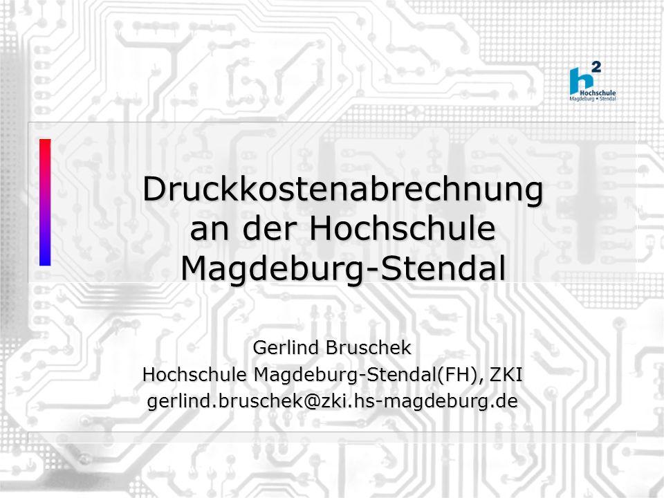 Druckkostenabrechnung an der Hochschule Magdeburg-Stendal Gerlind Bruschek Hochschule Magdeburg-Stendal(FH), ZKI gerlind.bruschek@zki.hs-magdeburg.de