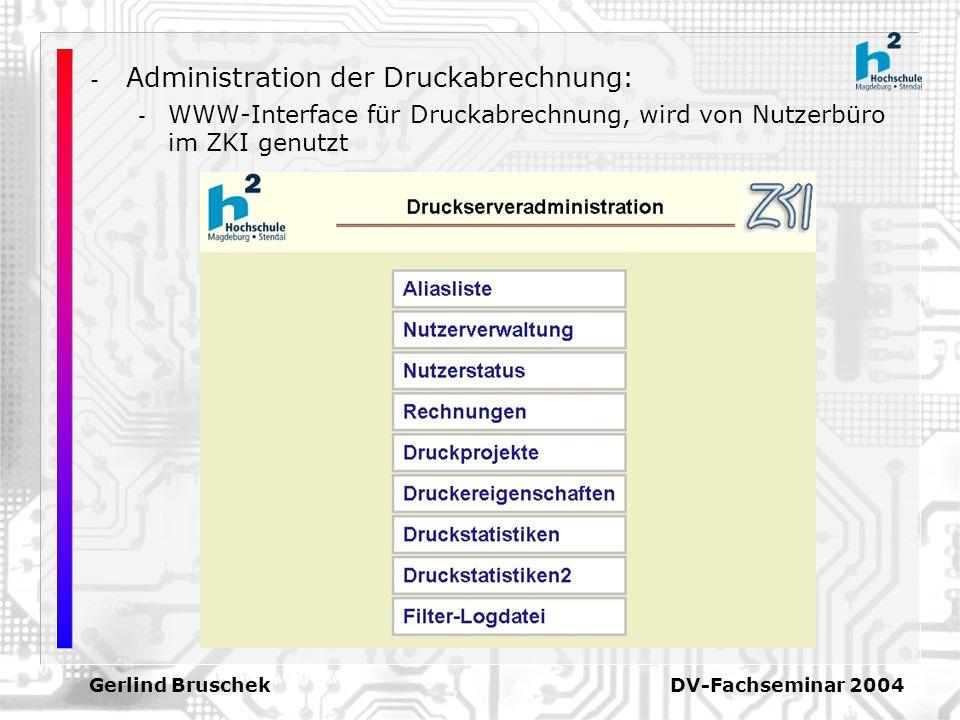 Gerlind Bruschek DV-Fachseminar 2004 - Administration der Druckabrechnung: - WWW-Interface für Druckabrechnung, wird von Nutzerbüro im ZKI genutzt