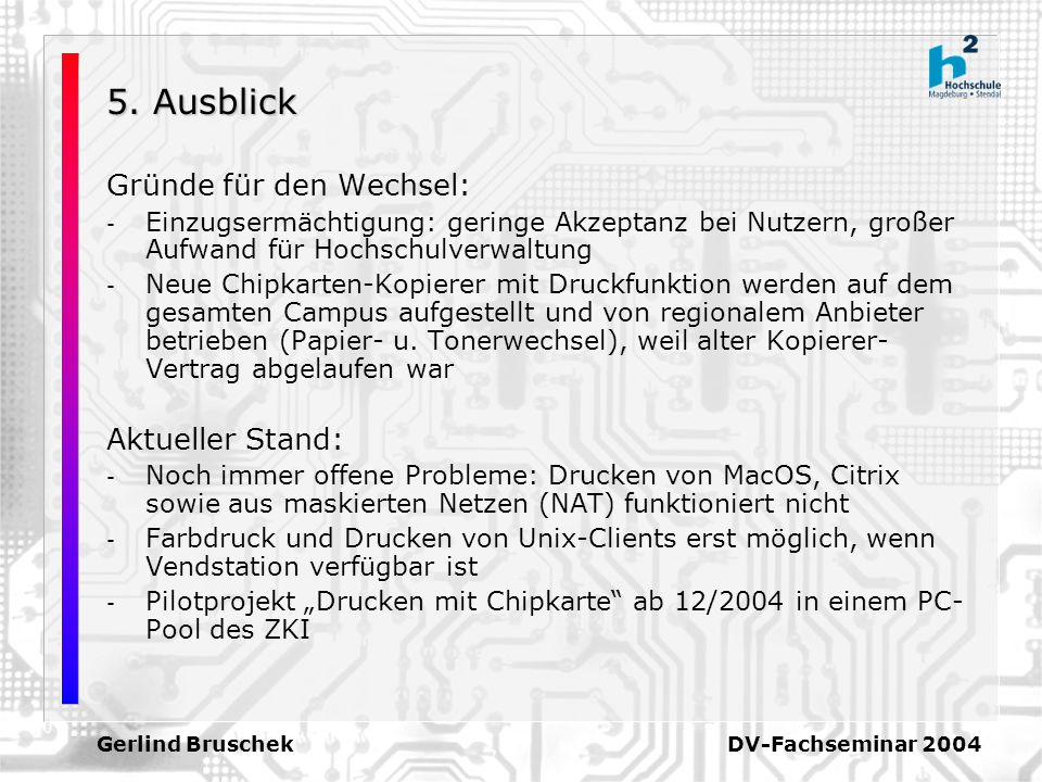 Gerlind Bruschek DV-Fachseminar 2004 5. Ausblick Gründe für den Wechsel: - Einzugsermächtigung: geringe Akzeptanz bei Nutzern, großer Aufwand für Hoch