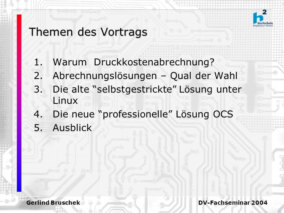 Gerlind Bruschek DV-Fachseminar 2004 Themen des Vortrags 1.Warum Druckkostenabrechnung? 2.Abrechnungslösungen – Qual der Wahl 3.Die alte selbstgestric