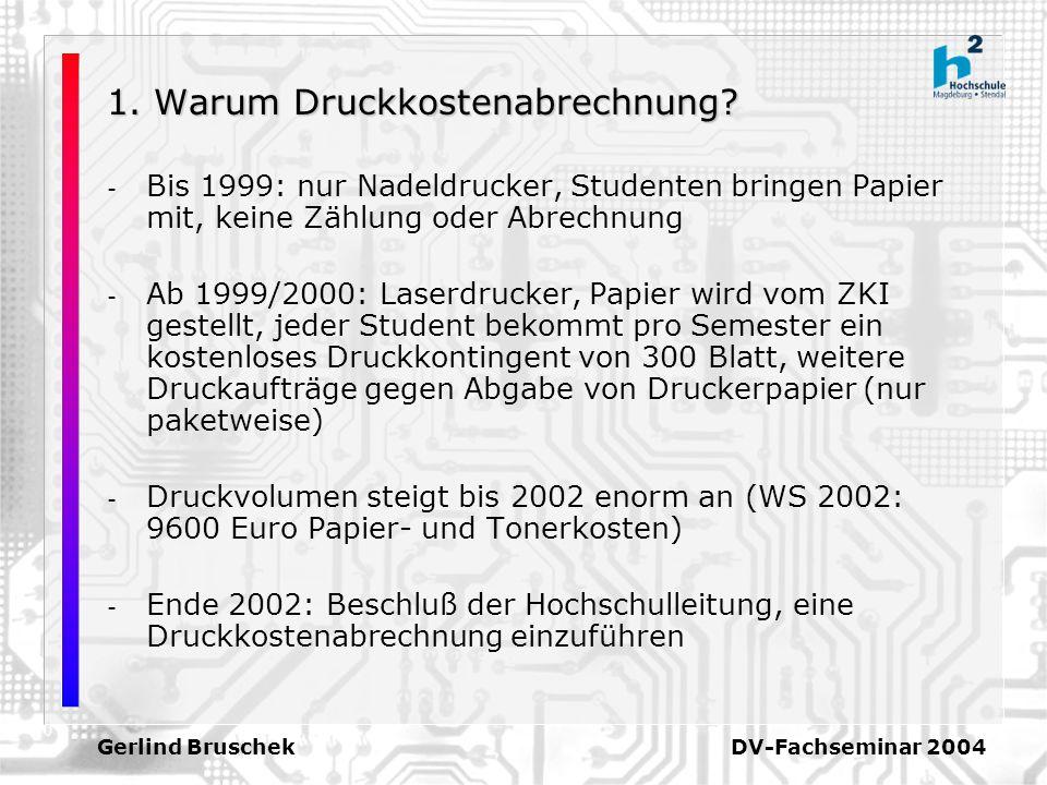 Gerlind Bruschek DV-Fachseminar 2004 1. Warum Druckkostenabrechnung? - Bis 1999: nur Nadeldrucker, Studenten bringen Papier mit, keine Zählung oder Ab