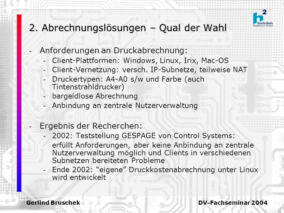Gerlind Bruschek DV-Fachseminar 2004 2. Abrechnungslösungen – Qual der Wahl - Anforderungen an Druckabrechnung: - Client-Plattformen: Windows, Linux,