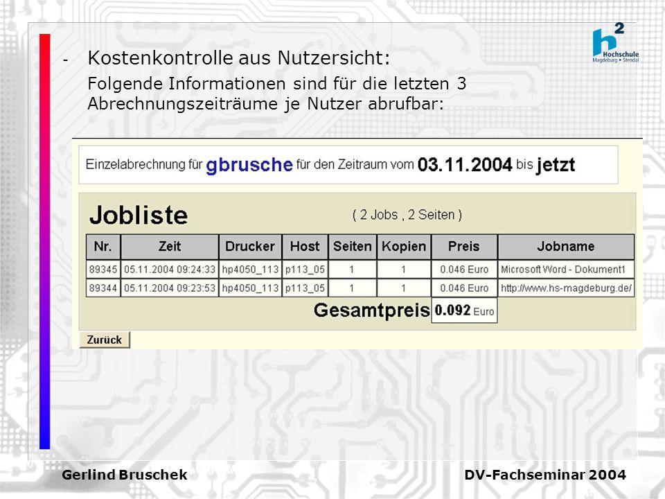 Gerlind Bruschek DV-Fachseminar 2004 - Kostenkontrolle aus Nutzersicht: Folgende Informationen sind für die letzten 3 Abrechnungszeiträume je Nutzer a