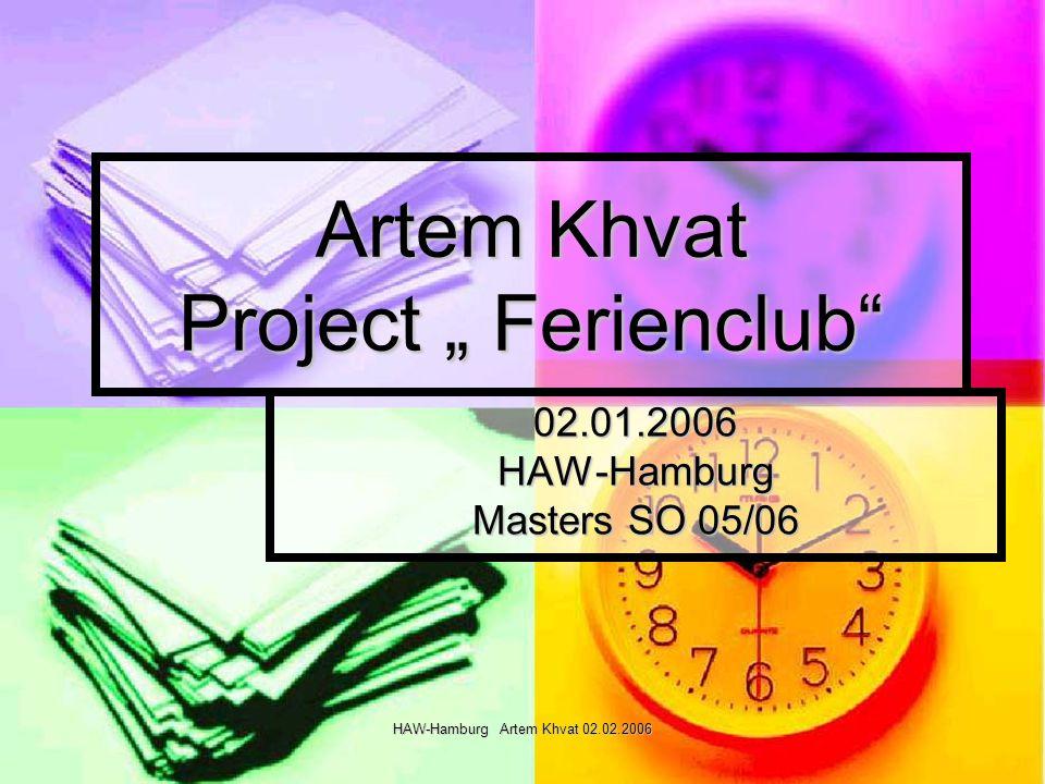HAW-Hamburg Artem Khvat 02.02.2006 Artem Khvat Project Ferienclub 02.01.2006HAW-Hamburg Masters SO 05/06