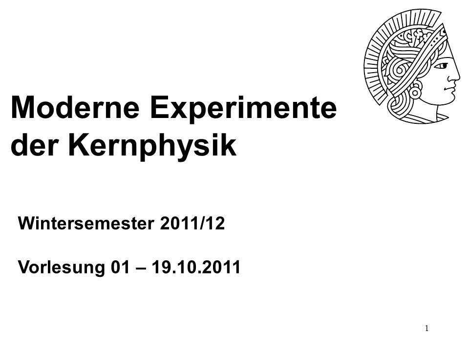 1 Moderne Experimente der Kernphysik Wintersemester 2011/12 Vorlesung 01 – 19.10.2011