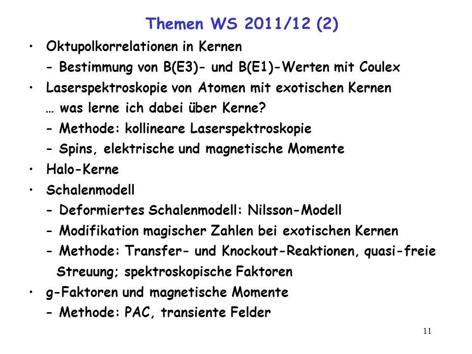 11 Themen WS 2011/12 (2) Oktupolkorrelationen in Kernen - Bestimmung von B(E3)- und B(E1)-Werten mit Coulex Laserspektroskopie von Atomen mit exotisch