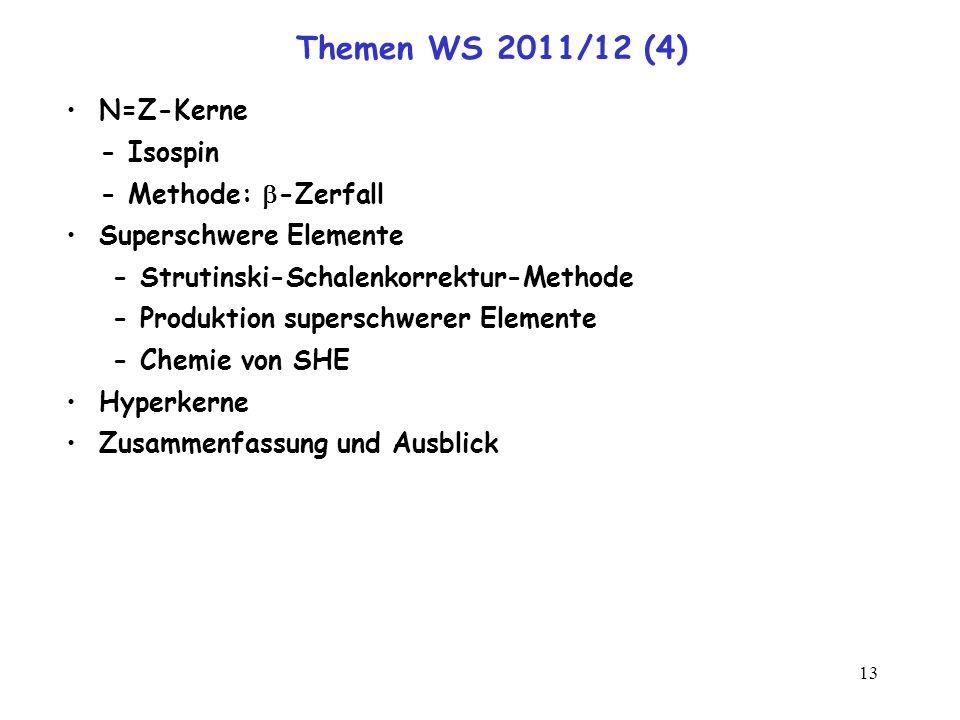 13 Themen WS 2011/12 (4) N=Z-Kerne - Isospin - Methode: -Zerfall Superschwere Elemente - Strutinski-Schalenkorrektur-Methode - Produktion superschwere