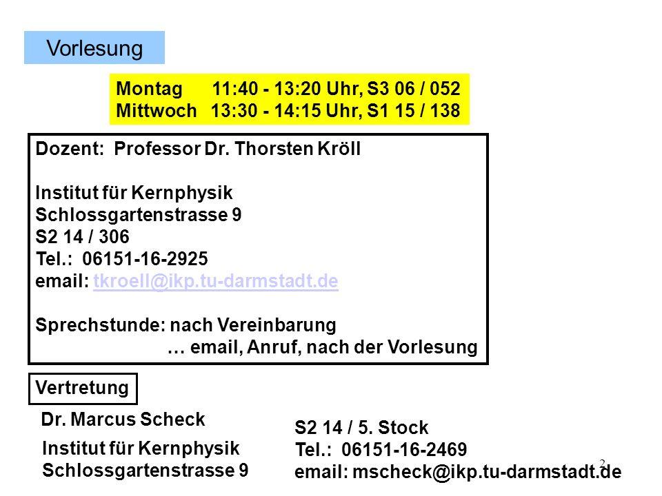 2 Dozent: Professor Dr. Thorsten Kröll Institut für Kernphysik Schlossgartenstrasse 9 S2 14 / 306 Tel.: 06151-16-2925 email: tkroell@ikp.tu-darmstadt.