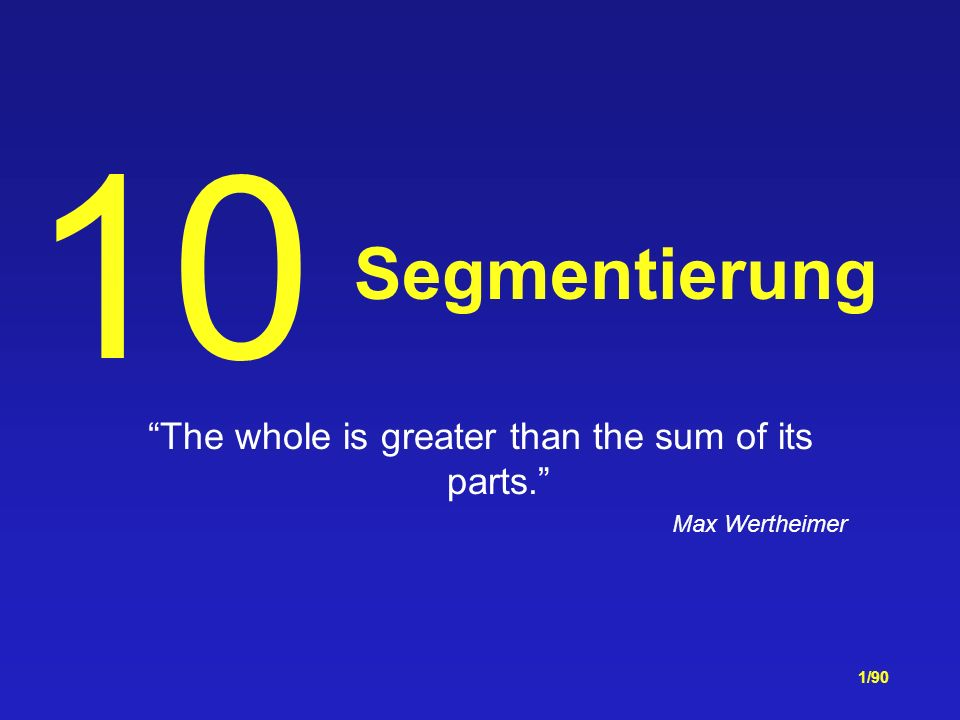 1/90 Segmentierung The whole is greater than the sum of its parts. Max Wertheimer 10