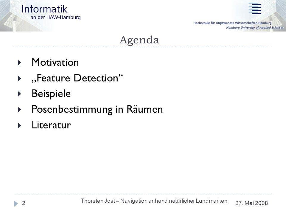 Agenda 27. Mai 2008 Thorsten Jost – Navigation anhand natürlicher Landmarken 2 Motivation Feature Detection Beispiele Posenbestimmung in Räumen Litera