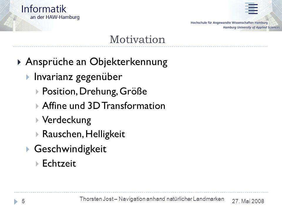 Motivation 27. Mai 2008 Thorsten Jost – Navigation anhand natürlicher Landmarken 5 Ansprüche an Objekterkennung Invarianz gegenüber Position, Drehung,
