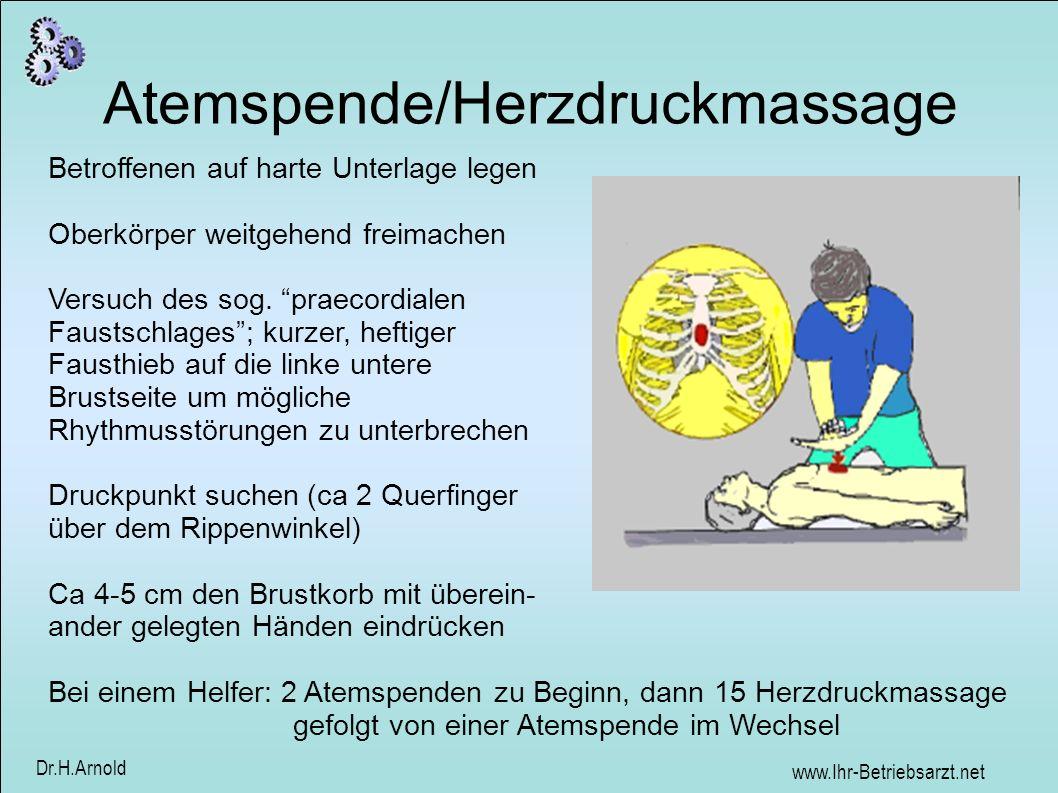 www.Ihr-Betriebsarzt.net Dr.H.Arnold Atemspende/Herzdruckmassage Betroffenen auf harte Unterlage legen Oberkörper weitgehend freimachen Versuch des so