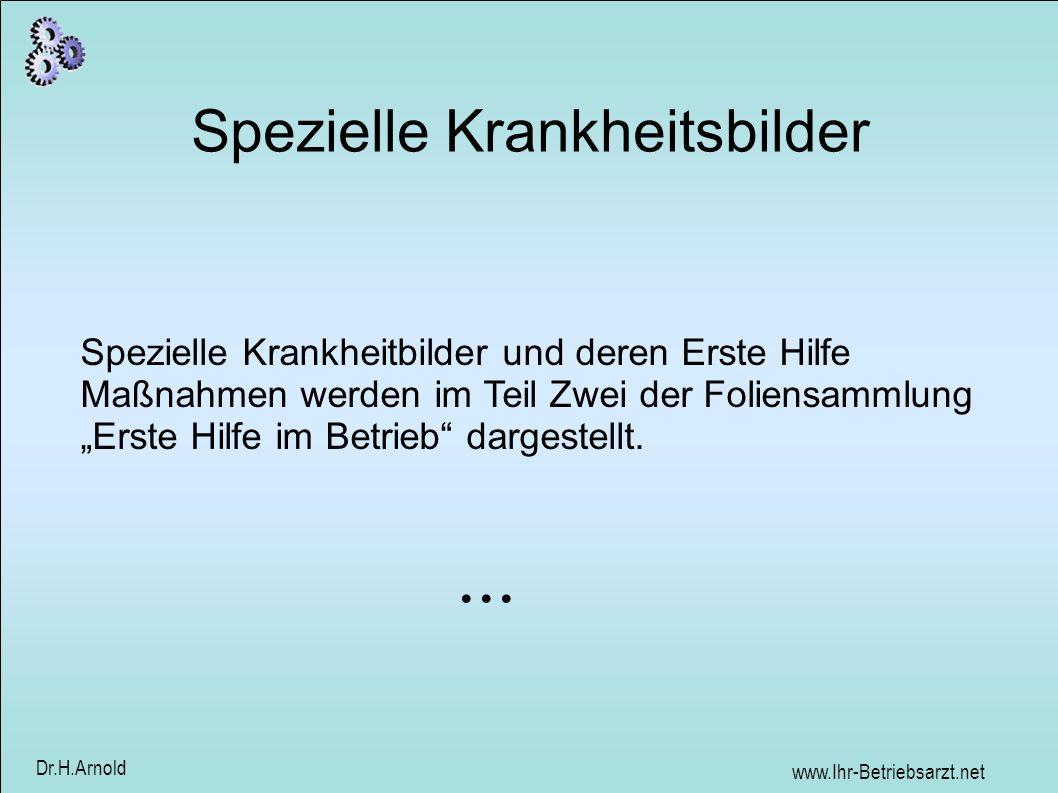 www.Ihr-Betriebsarzt.net Dr.H.Arnold Spezielle Krankheitsbilder Spezielle Krankheitbilder und deren Erste Hilfe Maßnahmen werden im Teil Zwei der Foli