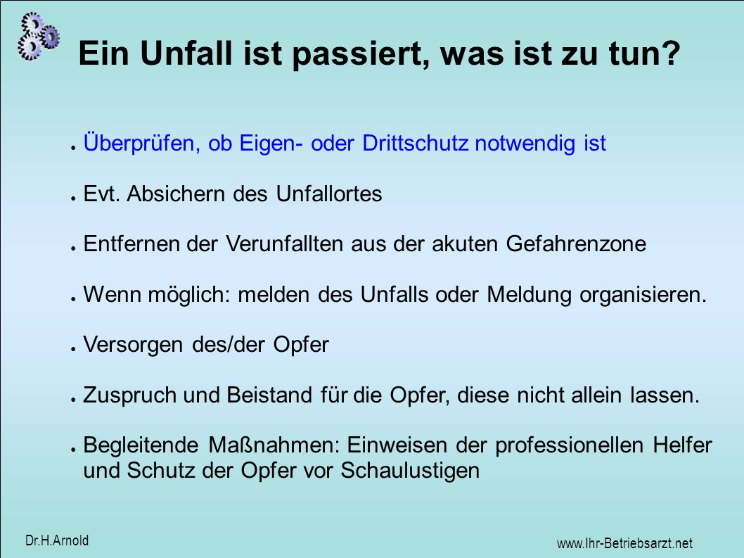 www.Ihr-Betriebsarzt.net Dr.H.Arnold Überprüfen, ob Eigen- oder Drittschutz notwendig ist Nicht blindlings zur Unfallstelle eilen.