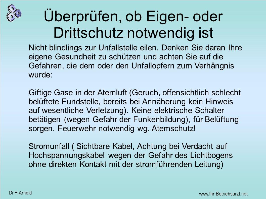 www.Ihr-Betriebsarzt.net Dr.H.Arnold Überprüfen, ob Eigen- oder Drittschutz notwendig ist Nicht blindlings zur Unfallstelle eilen. Denken Sie daran Ih