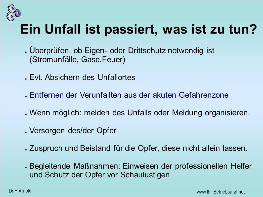 www.Ihr-Betriebsarzt.net Dr.H.Arnold Atemspende/Herzdruckmassage Betroffenen auf harte Unterlage legen Oberkörper weitgehend freimachen Versuch des sog.
