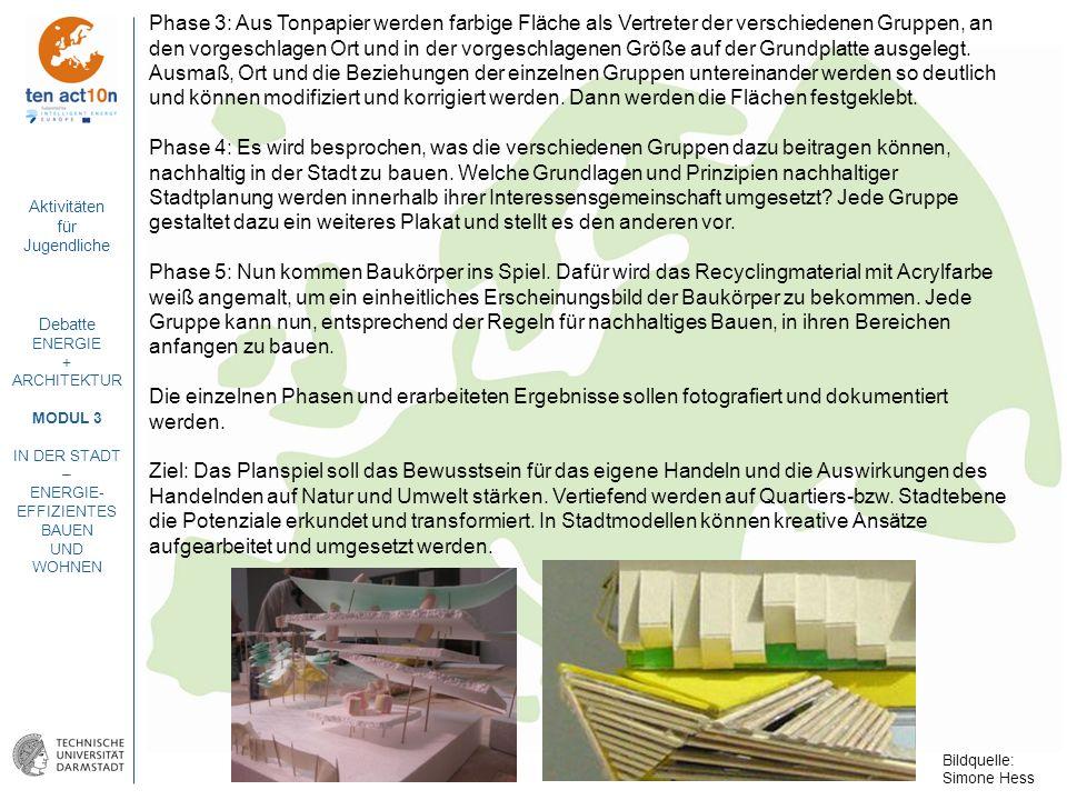 Aktivitäten für Jugendliche Debatte ENERGIE + ARCHITEKTUR MODUL 3 IN DER STADT – ENERGIE- EFFIZIENTES BAUEN UND WOHNEN Phase 3: Aus Tonpapier werden f