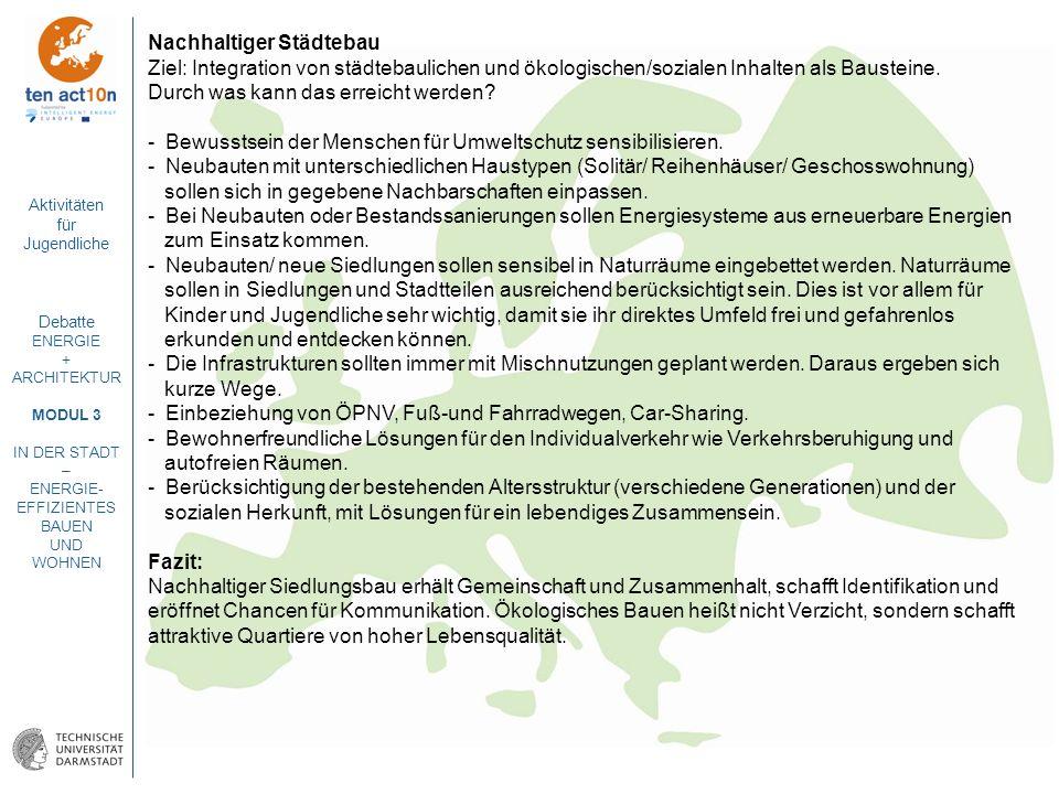 Aktivitäten für Jugendliche Debatte ENERGIE + ARCHITEKTUR MODUL 3 IN DER STADT – ENERGIE- EFFIZIENTES BAUEN UND WOHNEN Nachhaltiger Städtebau Ziel: In