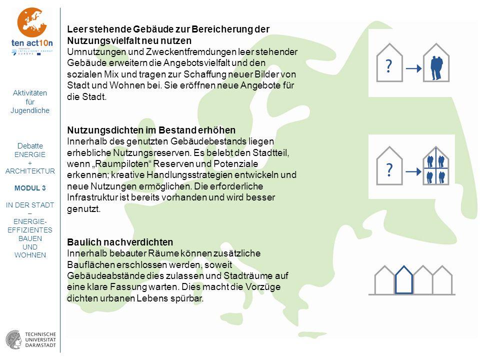 Aktivitäten für Jugendliche Debatte ENERGIE + ARCHITEKTUR MODUL 3 IN DER STADT – ENERGIE- EFFIZIENTES BAUEN UND WOHNEN Leer stehende Gebäude zur Berei