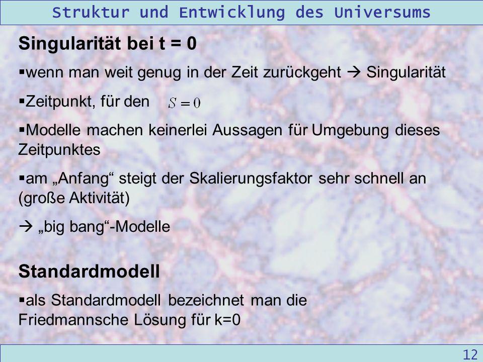 Struktur und Entwicklung des Universums 09/12/2004Linda Kern 12 wenn man weit genug in der Zeit zurückgeht Singularität Zeitpunkt, für den Modelle mac