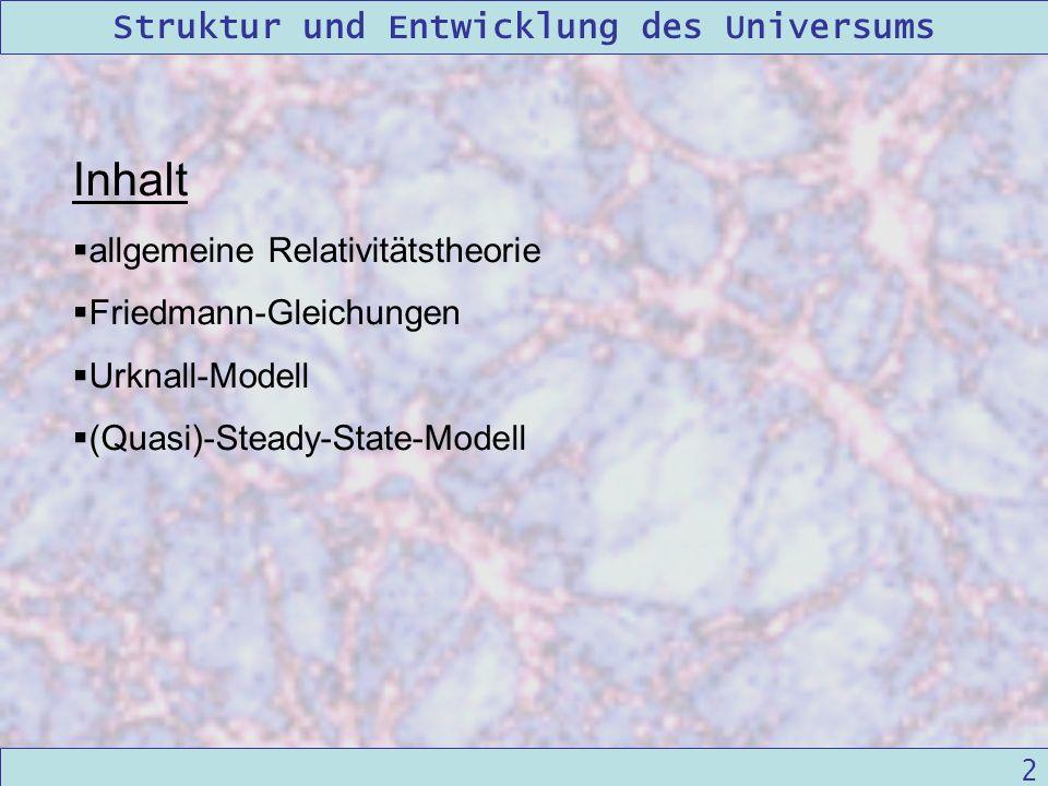 Struktur und Entwicklung des Universums 09/12/2004Linda Kern 2 Inhalt allgemeine Relativitätstheorie Friedmann-Gleichungen Urknall-Modell (Quasi)-Stea