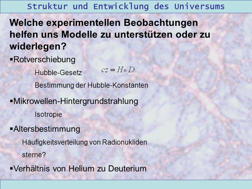 Struktur und Entwicklung des Universums 09/12/2004Linda Kern Welche experimentellen Beobachtungen helfen uns Modelle zu unterstützen oder zu widerlege