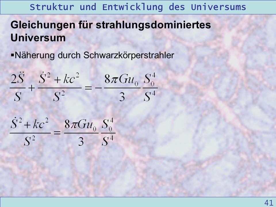 Struktur und Entwicklung des Universums 09/12/2004Linda Kern 41 Gleichungen für strahlungsdominiertes Universum Näherung durch Schwarzkörperstrahler