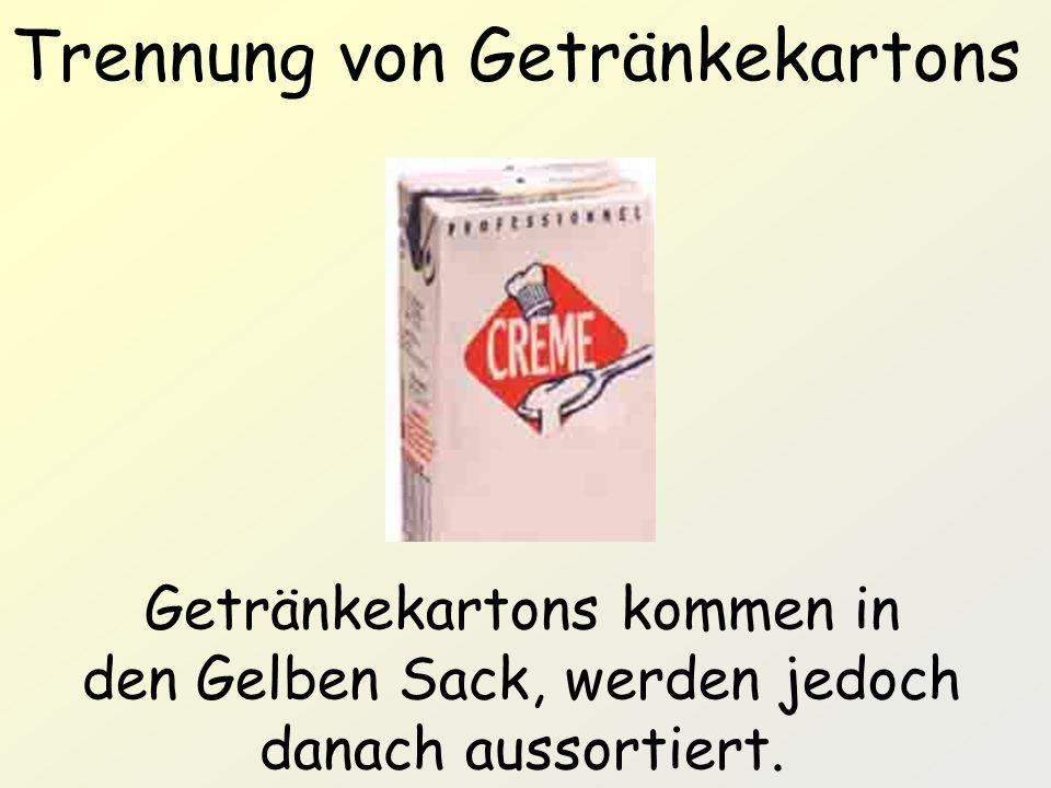 Trennung von Getränkekartons Getränkekartons kommen in den Gelben Sack, werden jedoch danach aussortiert.