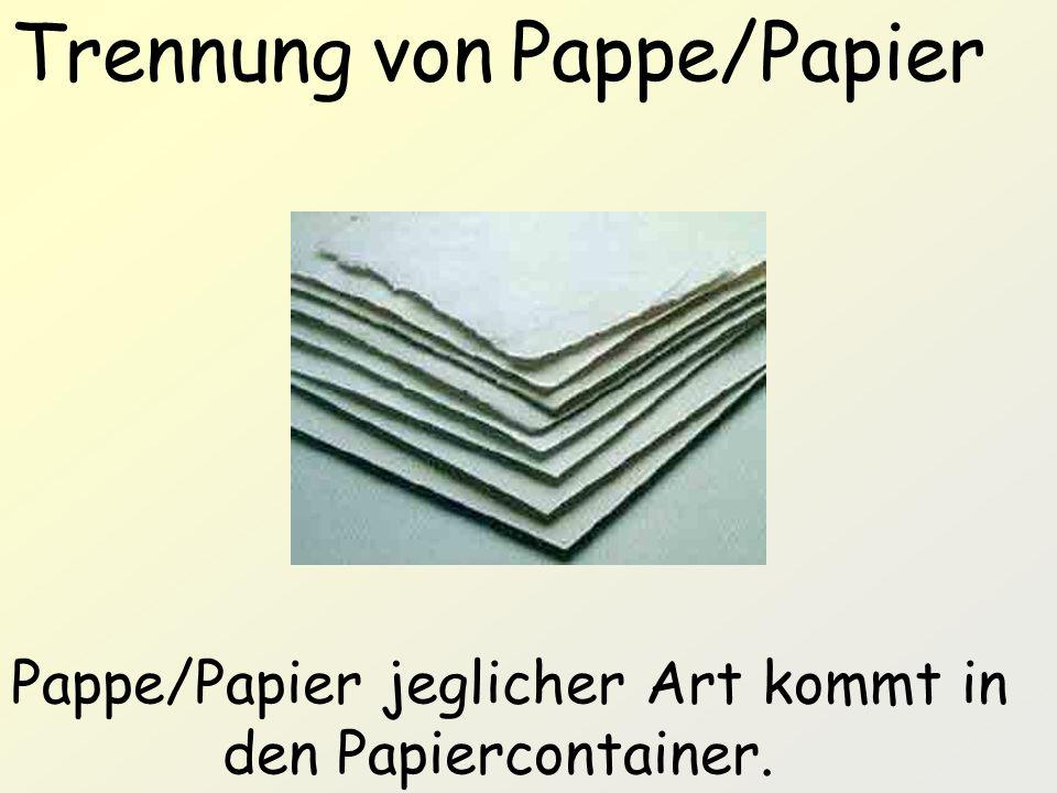 Trennung von Pappe/Papier Pappe/Papier jeglicher Art kommt in den Papiercontainer.