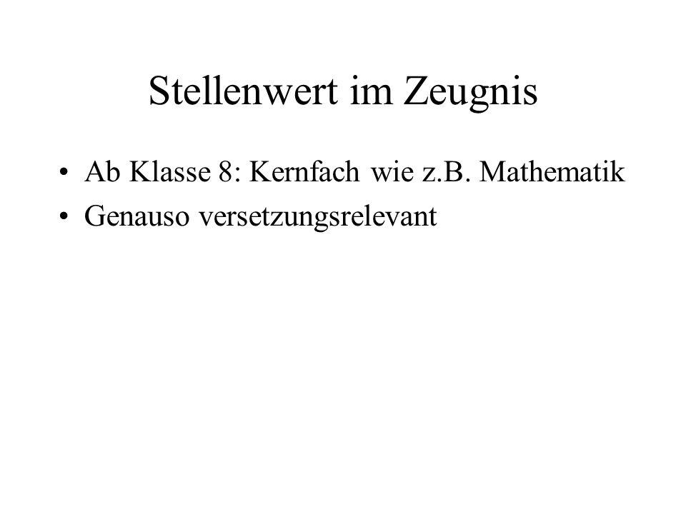 Stellenwert im Zeugnis Ab Klasse 8: Kernfach wie z.B. Mathematik Genauso versetzungsrelevant