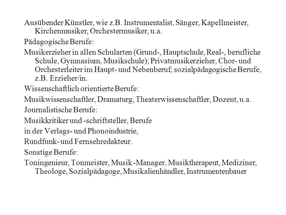 Ausübender Künstler, wie z.B. Instrumentalist, Sänger, Kapellmeister, Kirchenmusiker, Orchestermusiker, u.a. Pädagogische Berufe: Musikerzieher in all