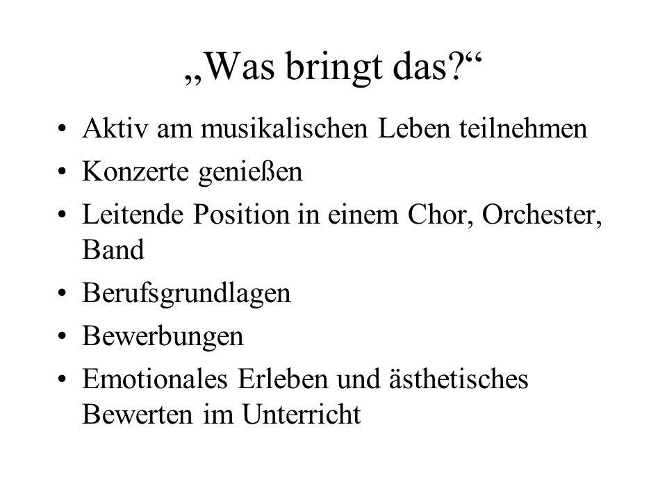 Was bringt das? Aktiv am musikalischen Leben teilnehmen Konzerte genießen Leitende Position in einem Chor, Orchester, Band Berufsgrundlagen Bewerbunge