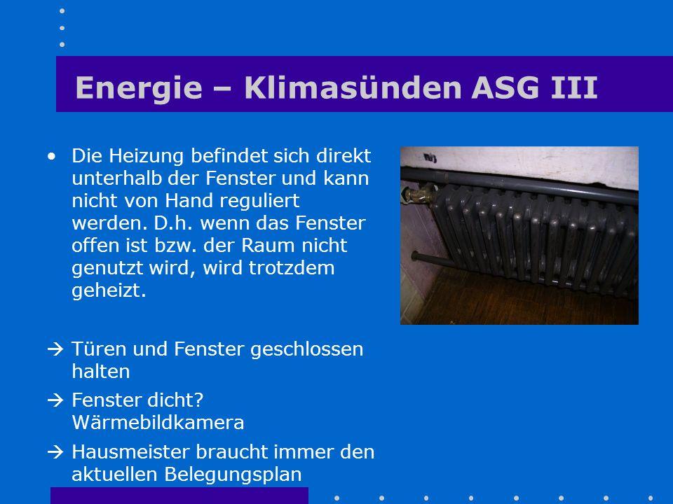 Energie – Klimasünden ASG III Die Heizung befindet sich direkt unterhalb der Fenster und kann nicht von Hand reguliert werden. D.h. wenn das Fenster o
