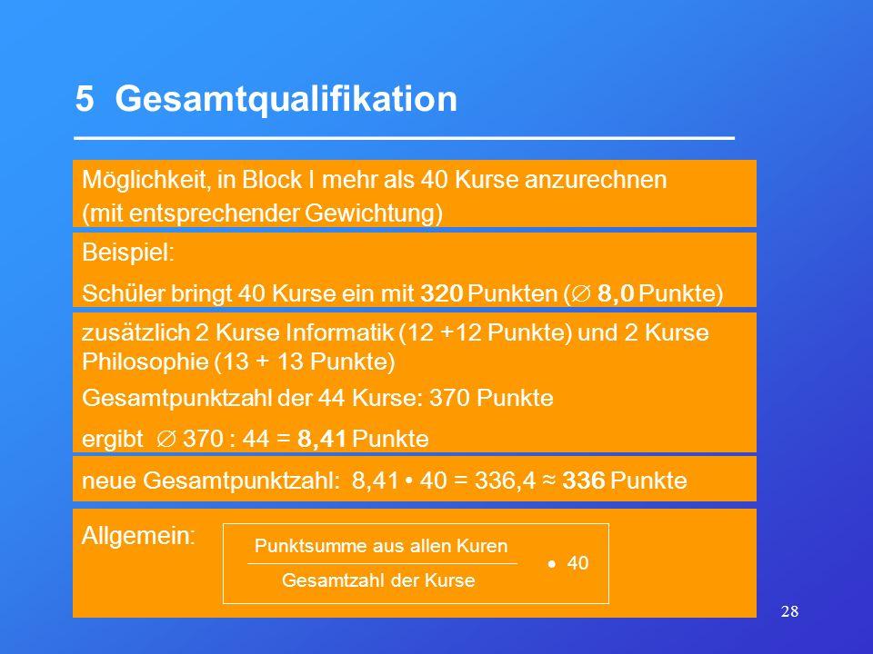 28 5 Gesamtqualifikation _________________________________ Möglichkeit, in Block I mehr als 40 Kurse anzurechnen (mit entsprechender Gewichtung) Beisp