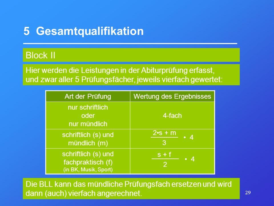 29 5 Gesamtqualifikation __________________________________ Block II Art der PrüfungWertung des Ergebnisses nur schriftlich oder nur mündlich 4-fach s