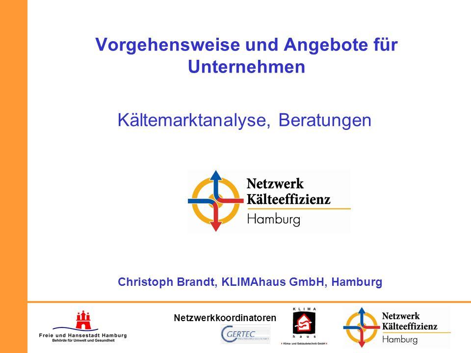 Netzwerkkoordinatoren Vorgehensweise und Angebote für Unternehmen Kältemarktanalyse, Beratungen Christoph Brandt, KLIMAhaus GmbH, Hamburg