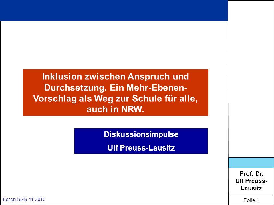 Prof. Dr. Ulf Preuss- Lausitz Folie 1 Essen GGG 11-2010 Inklusion zwischen Anspruch und Durchsetzung. Ein Mehr-Ebenen- Vorschlag als Weg zur Schule fü