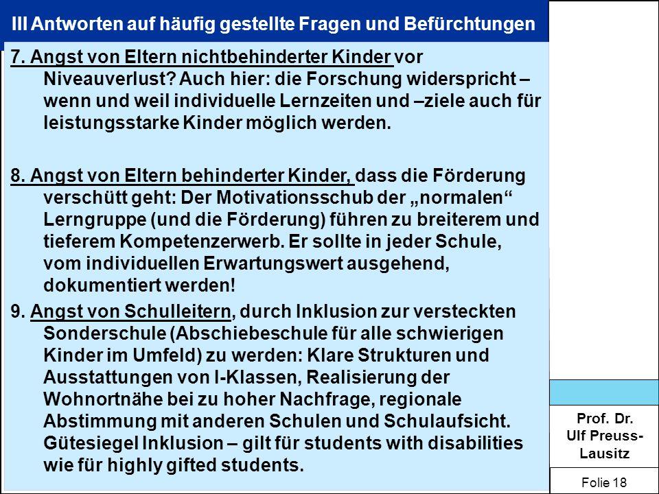Prof. Dr. Ulf Preuss- Lausitz Folie 18 Essen GGG 11-2010 III Antworten auf häufig gestellte Fragen und Befürchtungen 7. Angst von Eltern nichtbehinder