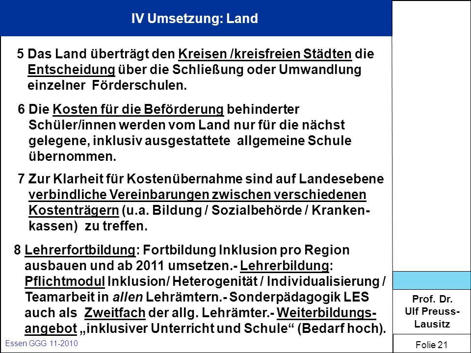 Prof. Dr. Ulf Preuss- Lausitz Folie 21 Essen GGG 11-2010 IV Umsetzung: Land 5 Das Land überträgt den Kreisen /kreisfreien Städten die Entscheidung übe