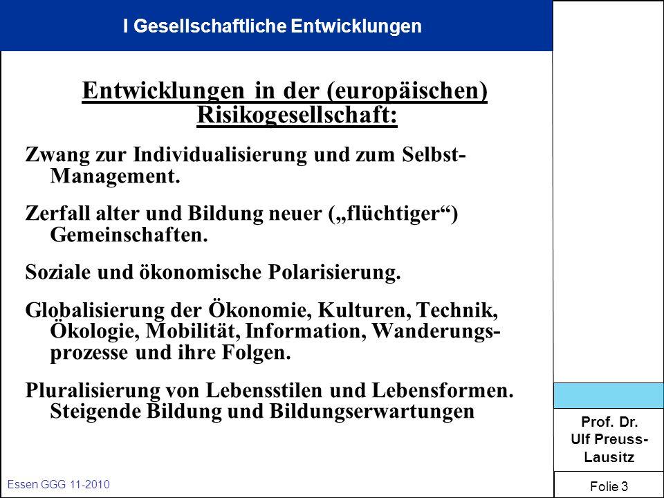Prof. Dr. Ulf Preuss- Lausitz Folie 3 Essen GGG 11-2010 Entwicklungen in der (europäischen) Risikogesellschaft: Zwang zur Individualisierung und zum S