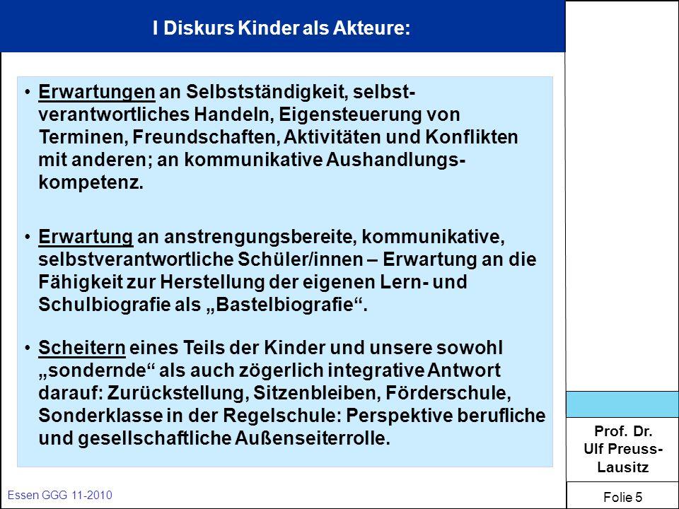 Prof. Dr. Ulf Preuss- Lausitz Folie 5 Essen GGG 11-2010 I Diskurs Kinder als Akteure: Erwartungen an Selbstständigkeit, selbst- verantwortliches Hande