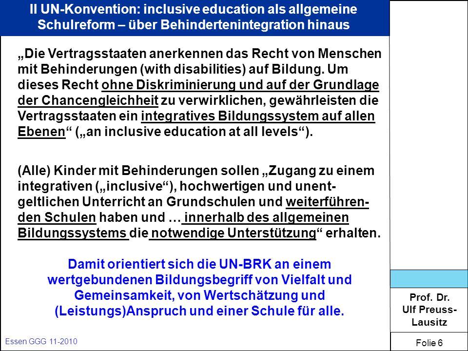 Prof. Dr. Ulf Preuss- Lausitz Folie 6 Essen GGG 11-2010 II UN-Konvention: inclusive education als allgemeine Schulreform – über Behindertenintegration