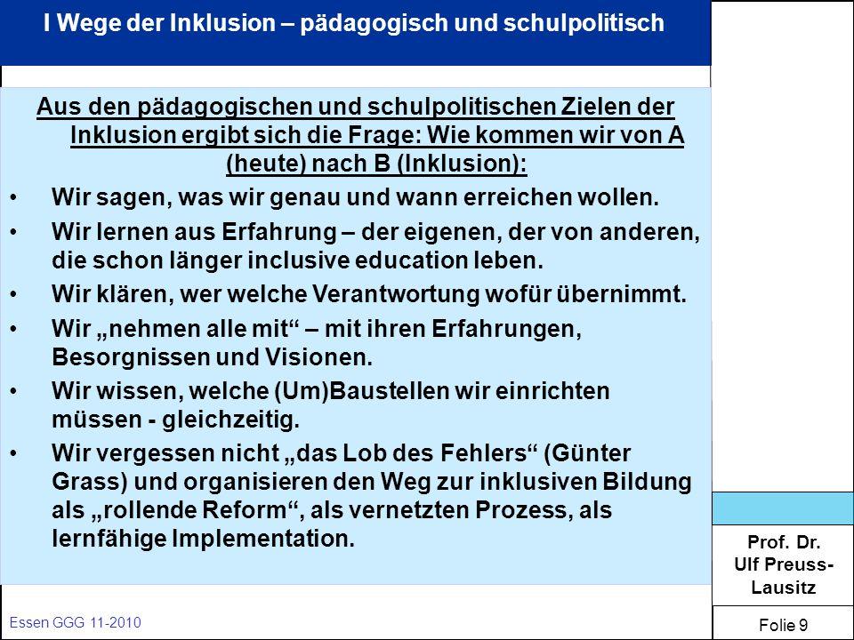 Prof. Dr. Ulf Preuss- Lausitz Folie 9 Essen GGG 11-2010 I Wege der Inklusion – pädagogisch und schulpolitisch Aus den pädagogischen und schulpolitisch