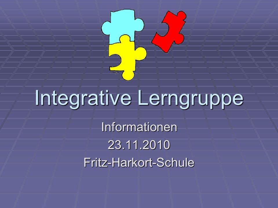 Integrative Lerngruppe Informationen23.11.2010Fritz-Harkort-Schule