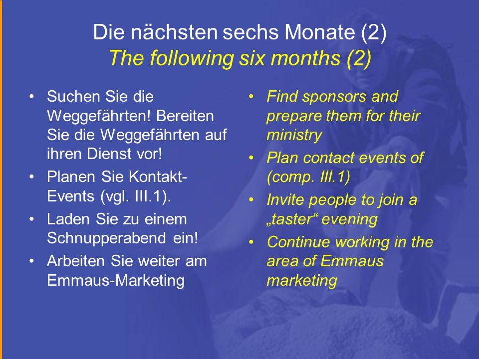 Die nächsten sechs Monate (2) The following six months (2) Suchen Sie die Weggefährten! Bereiten Sie die Weggefährten auf ihren Dienst vor! Planen Sie