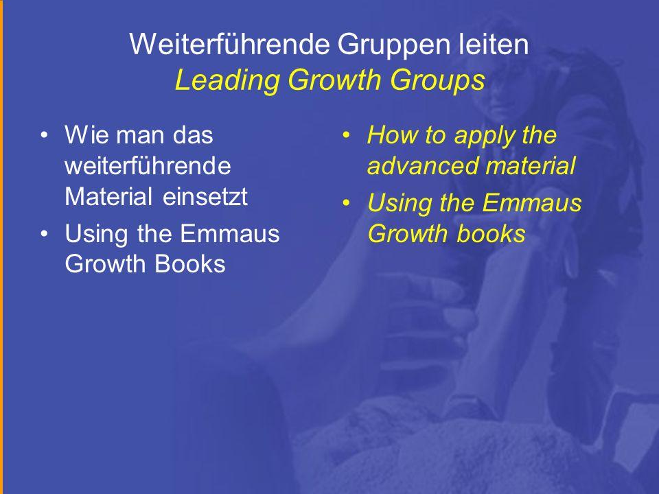 Weiterführende Gruppen leiten Leading Growth Groups Wie man das weiterführende Material einsetzt Using the Emmaus Growth Books How to apply the advanced material Using the Emmaus Growth books