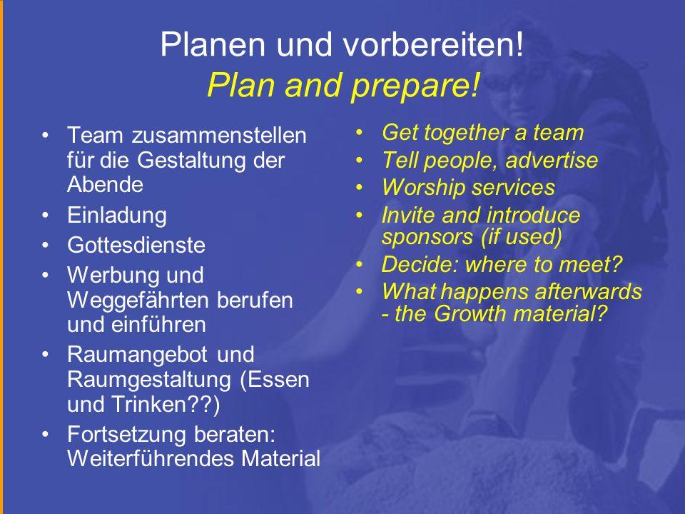 Planen und vorbereiten! Plan and prepare! Team zusammenstellen für die Gestaltung der Abende Einladung Gottesdienste Werbung und Weggefährten berufen