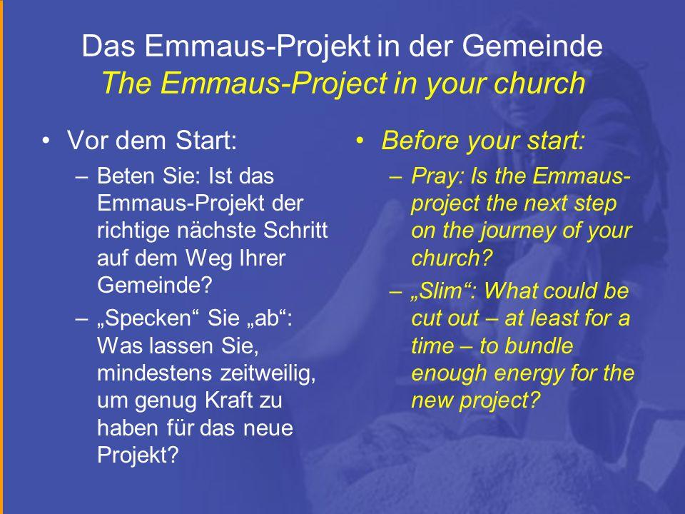 Das Emmaus-Projekt in der Gemeinde The Emmaus-Project in your church Vor dem Start: –Beten Sie: Ist das Emmaus-Projekt der richtige nächste Schritt auf dem Weg Ihrer Gemeinde.
